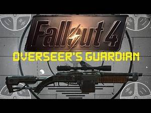 Fallout 4: Unique Weapons - Overseer's Guardian