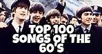 TOP 100 SONGS OF THE 60's
