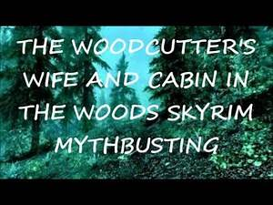 SKYRIM MYTHBUSTERS- Woodcutter's Wife and The Cabin in the Woods