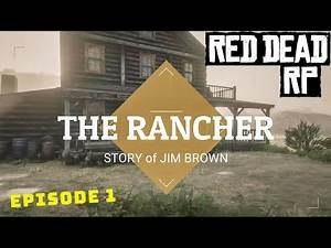 RED DEAD REDEMPTION RP - THE RANCHER - JIM BROWN (Ep1) - [RolePlay]