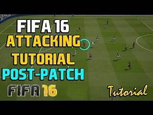 Fifa 16 Advanced Attacking Tutorial Post-Patch: Simple Attacking Tips