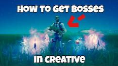 How to get *BOSSES* In Fortnite!!