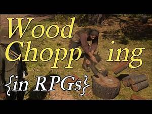 Woodchopping {in RPGs} - RDR2, Witcher 3, Skyrim, God of War, KCD
