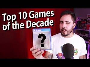 Top 10 Games of the Decade!