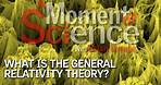 What is the General Theory of Relativity?