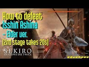Sekiro: How to defeat Elder Isshin Ashina (2nd stage only takes 20s) (still work in v1.04)