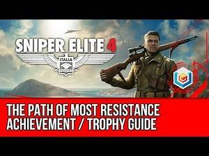 Sniper Elite 4 - The Path of Most Resistance Achievement / Trophy Guide