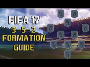 FIFA 17 3-5-2 FORMATION GUIDE/REVIEW: Best Instructions/Players and How To Play With