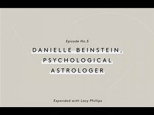 Ep. 05 EXPANDED Podcast with Danielle Beinstein, Astrologer