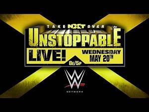 Watch NXT TakeOver: Unstoppable, LIVE on WWE Network May 20!