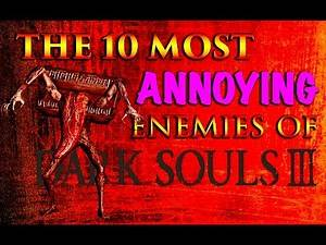 Top 10 Annoying Enemies of Dark Souls 3