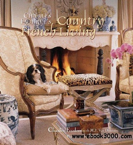 [pdf]  Ebook Download Charles Faudree S Country French Living.
