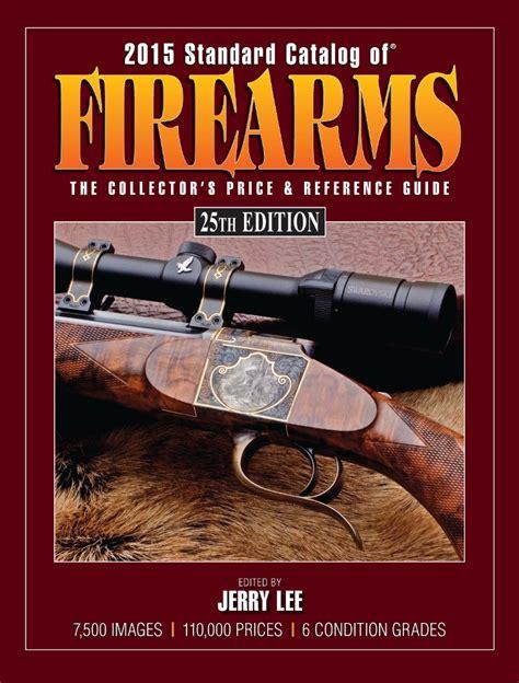 2015 Standard Catalog Of Firearms American Firearms