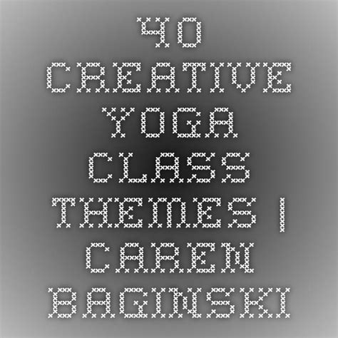 [click]40 Creative Yoga Class Themes  Caren Baginski.