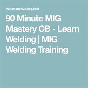 90 minute mig mastery cb ? learn welding mig welding training technique