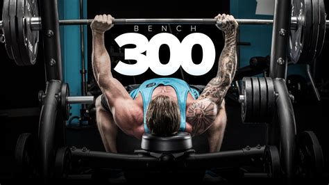 Bench 300 Workout Plan