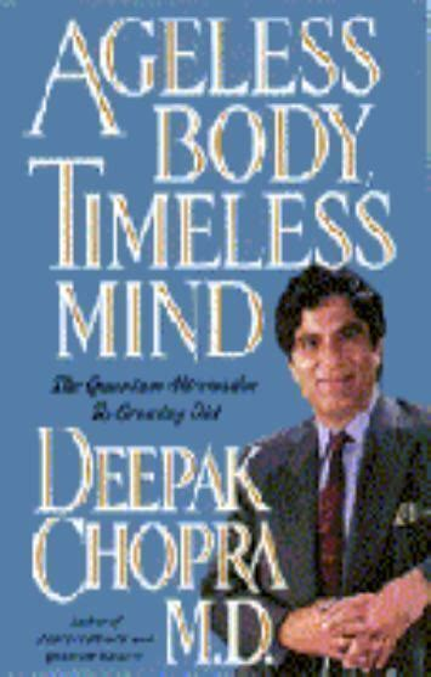 Deepak Chopra Ageless Body Timeless Mind Quotes And Spinoza Mind Body