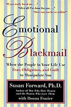 [pdf] Emotional Blackmail When The People In Your Life Use Fear .