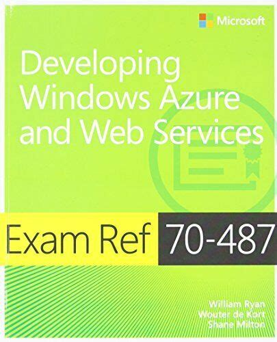 Exam Ref 70-487: Developing Windows Azure and Web Services by William Ryan (15-Dec-2013) Paperback