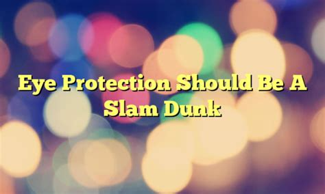 Eye Protection Should Be A Slam Dunk