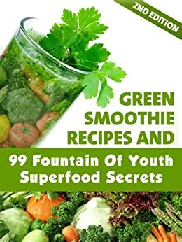 @ Green Smoothie Recipes And 99 Fountain Of Youth Superfood .