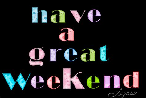 Have A Great Weekend Gif