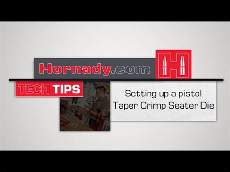 Hornady Tech Tips How To Set Up A Pistol Taper Crimp Seater Die.