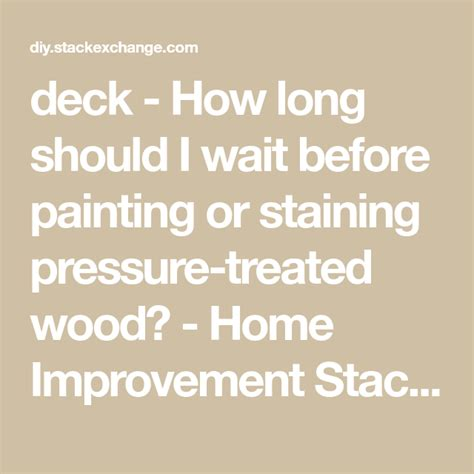 How Long Should I Wait To Stain Pressure Treated Lumber