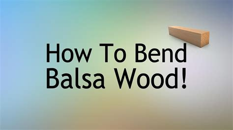 How To Bend Balsa Wood With Water