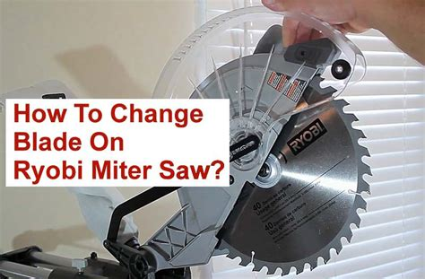 How To Change Ryobi Miter Saw Blade