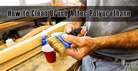 How To Clean A Polyurethane Brush