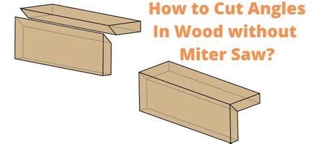 How To Cut Angles On Wood Without A Miter Saw