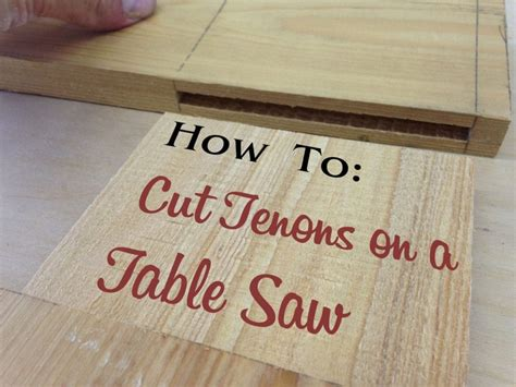 How To Cut Tenons On Table Saw