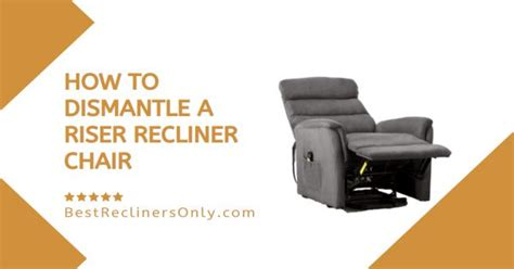 How To Dismantle A Riser Recliner Chair