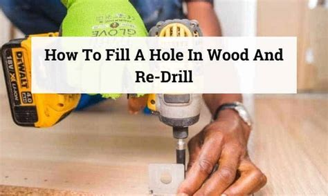 How To Fill A Hole In Wood And Redrilling