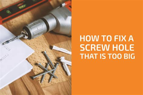 How To Fix A Screw Hole That Is To Big