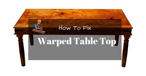 How To Fix A Warped Table Tabletop