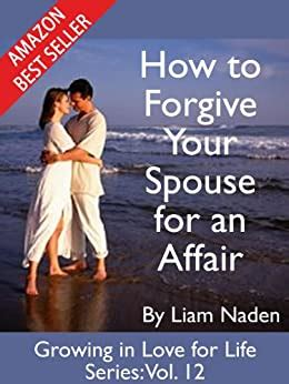 [pdf] How To Forgive Your Spouse For An Affair Growing In Love .