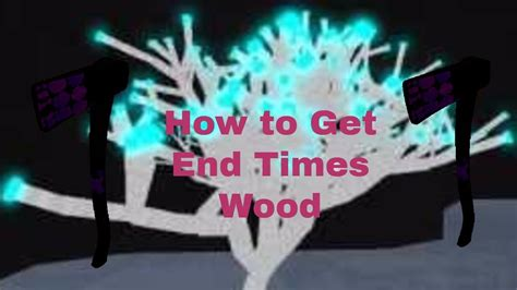 How To Get End Times Wood