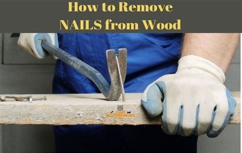 How To Get Nails Out Of Wood