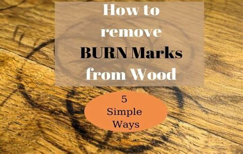 How To Get Rid Of Burn Marks In Wood