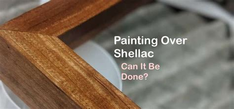 How To Paint On Shellac
