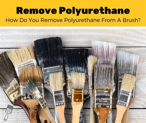 How To Remove Dried Polyurethane From Paint Brush