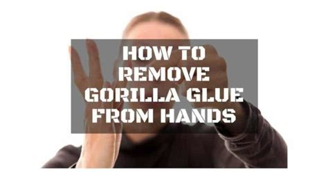 How To Remove Gorilla Wood Glue From Hands