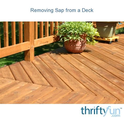 How To Remove Sap From Wood Deck
