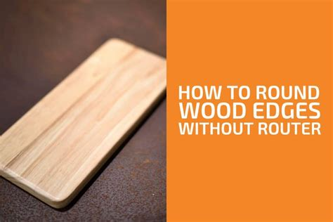 How To Round Wood Edges Without A Router