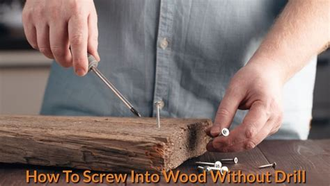 How To Screw Into Wood Without Drill