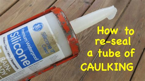 How To Seal Caulk Tube