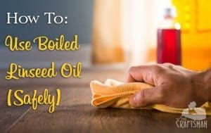 How To Use Boiled Linseed Oil On Wood Safely