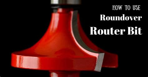 How To Use Roundover Router Bit